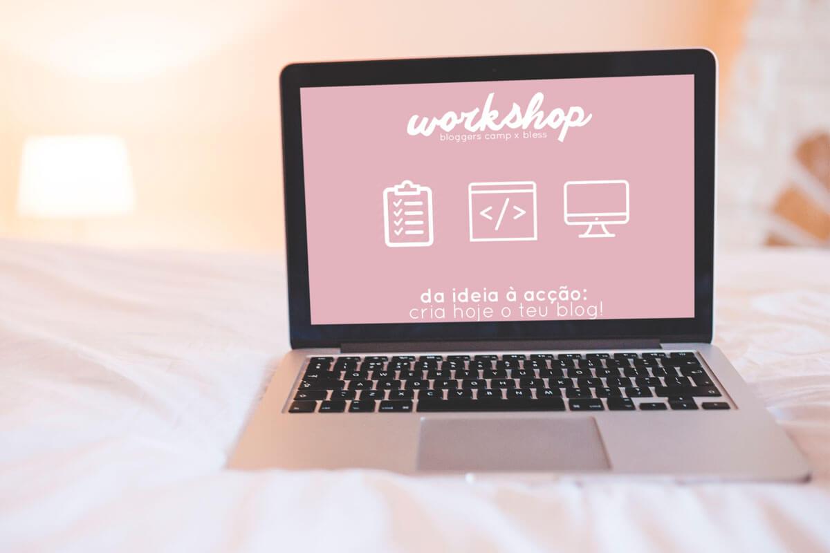 Criar um blog passo a passo: workshop de ajuda e motivação – Bloggers Camp + Bless